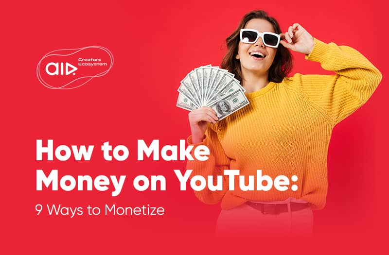 How to Make Money on YouTube: 9 Ways to Monetize
