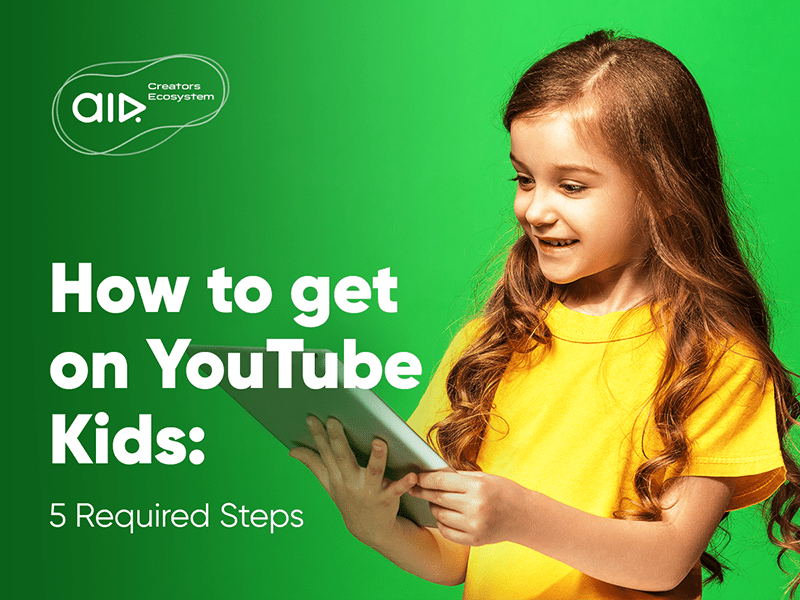 5 Required Steps to Get Your Video Content on YouTube Kids