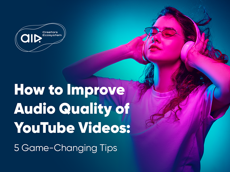 How to Improve Audio Quality of YouTube Videos: 5 Game-Changing Tips