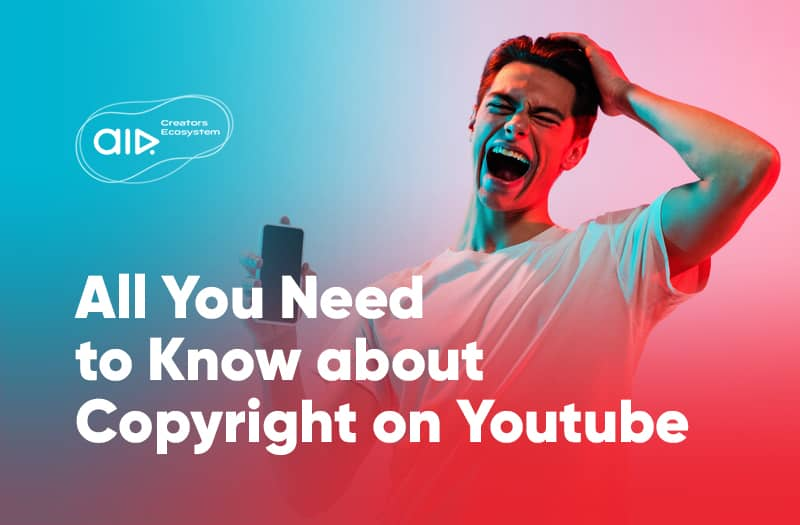 All You Need to Know about Copyright on YouTube