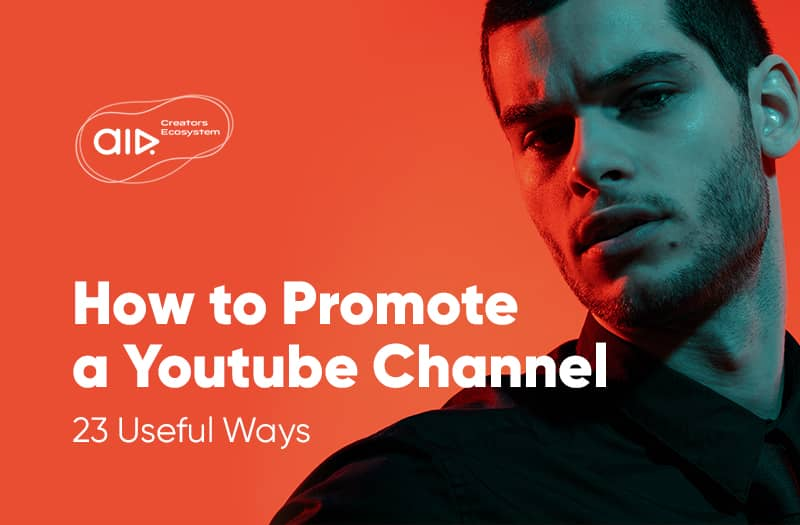 How to Promote a Youtube Channel — 23 Useful Ways