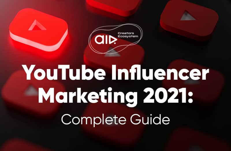 YouTube Influencer Marketing 2021: Complete Guide