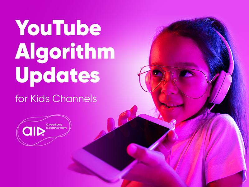 YouTube Kids Algorithms Updates