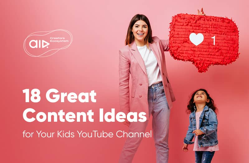 18 Great Content Ideas for Your Kids YouTube Channel