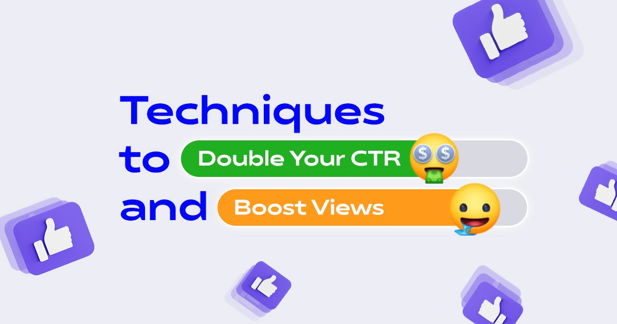 Techniques to Double Your CTR and Boost Views.